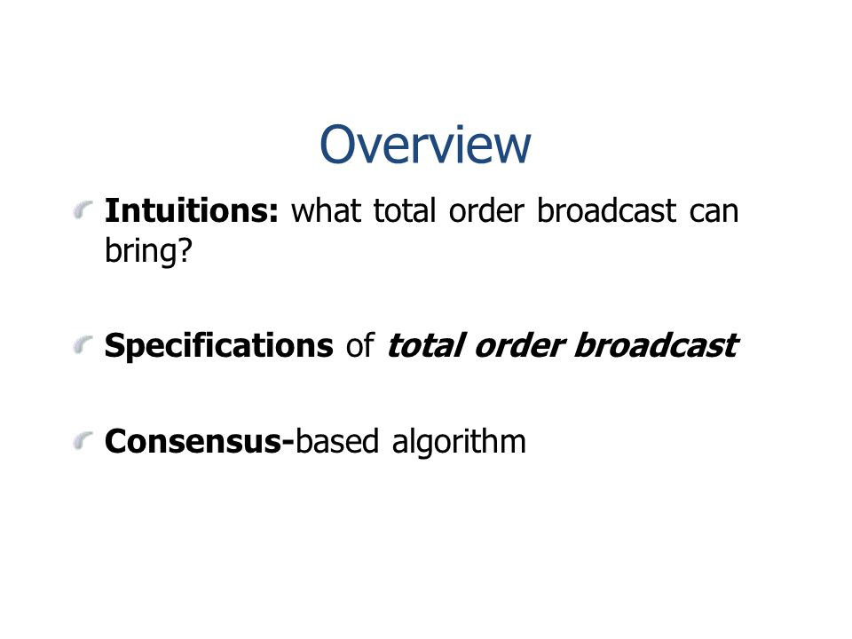 Overview Intuitions: what total order broadcast can bring.