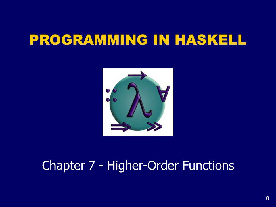 0 PROGRAMMING IN HASKELL Chapter 7 - Higher-Order Functions