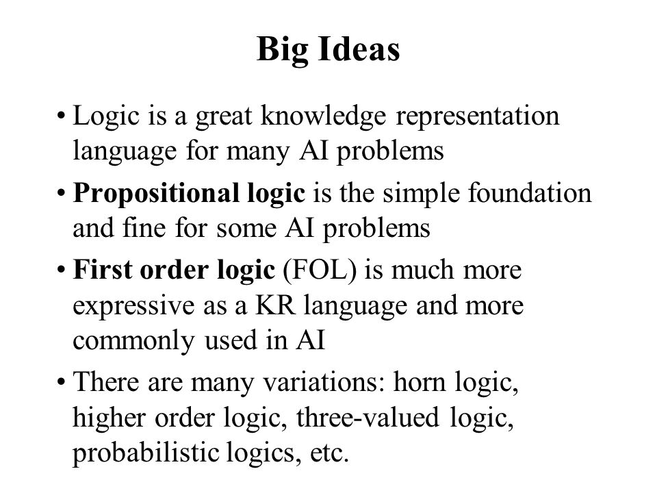Inference rules Logical inference creates new sentences that logically follow from a set of sentences (KB) An inference rule is sound if every sentence X it produces when operating on a KB logically follows from the KB –i.e., inference rule creates no contradictions An inference rule is complete if it can produce every expression that logically follows from (is entailed by) the KB.