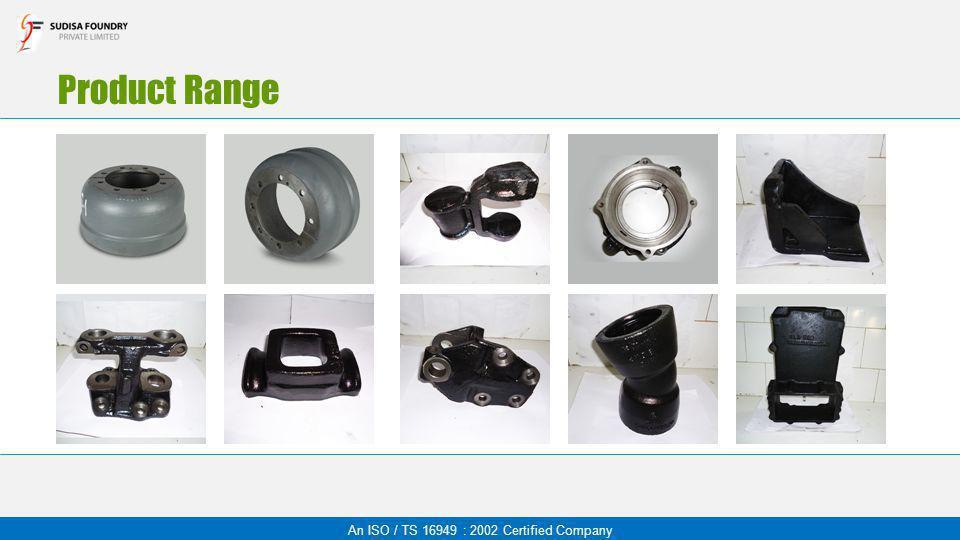 Product Range An ISO / TS 16949 : 2002 Certified Company