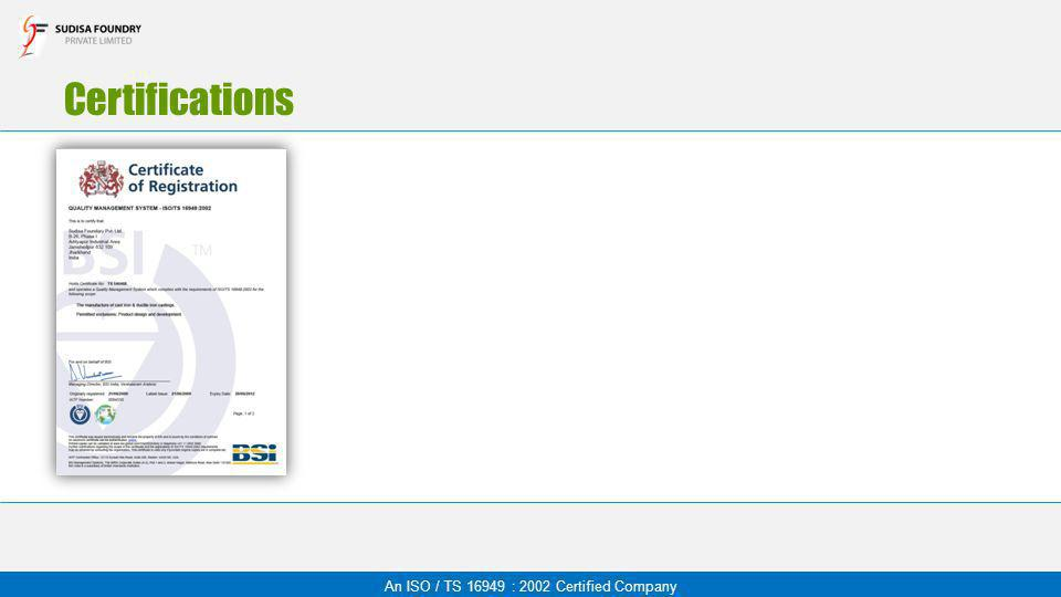 Certifications An ISO / TS 16949 : 2002 Certified Company