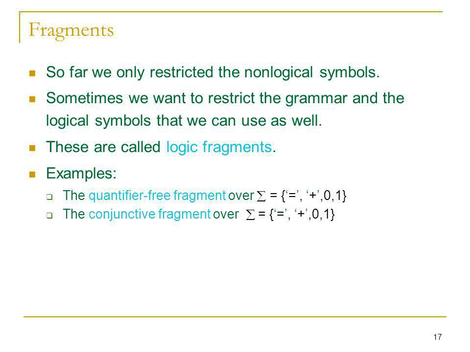17 Fragments So far we only restricted the nonlogical symbols.