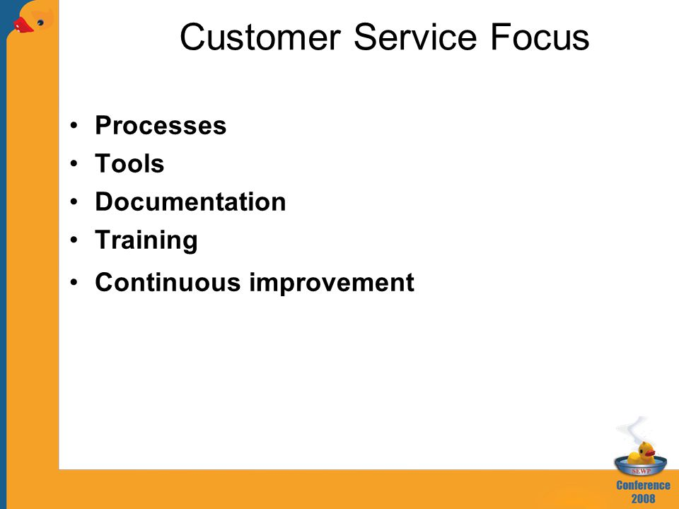 Processes Tools Documentation Training Continuous improvement Customer Service Focus