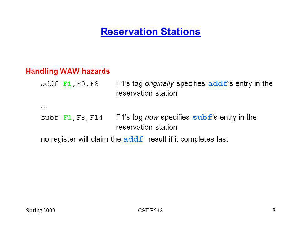 Spring 2003CSE P5488 Reservation Stations Handling WAW hazards addf F1,F0,F8F1s tag originally specifies addf s entry in the reservation station...