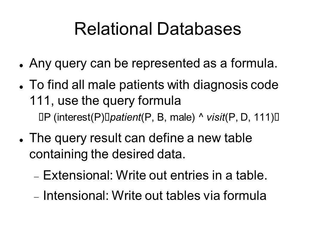 Relational Databases Any query can be represented as a formula.