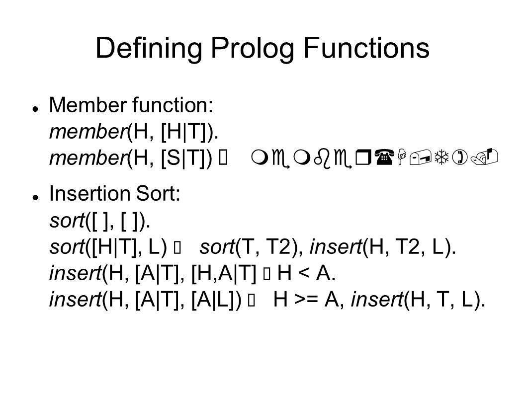 Defining Prolog Functions Member function: member(H, [H|T]).