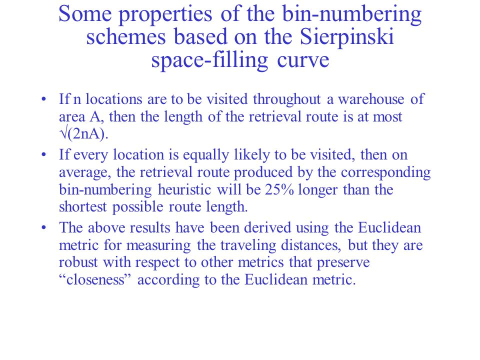 Some properties of the bin-numbering schemes based on the Sierpinski space-filling curve If n locations are to be visited throughout a warehouse of ar