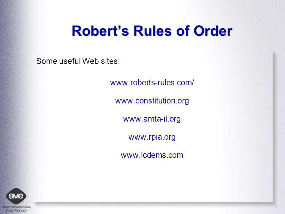Roberts Rules of Order Some useful Web sites: www.roberts-rules.com/ www.constitution.org www.amta-il.org www.rpia.org www.lcdems.com