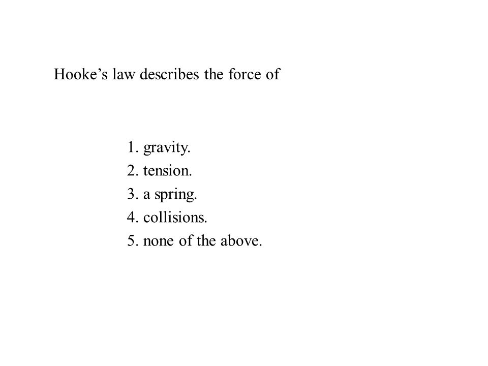 Hookes law describes the force of 1.gravity. 2. tension.