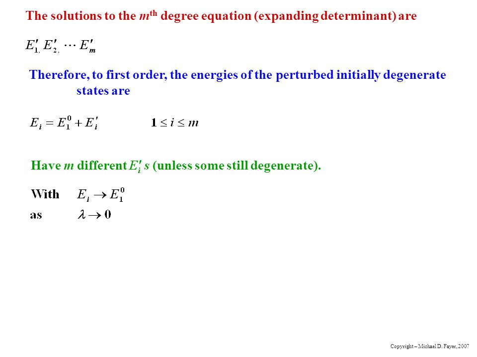 The solutions to the m th degree equation (expanding determinant) are Therefore, to first order, the energies of the perturbed initially degenerate states are Have m different (unless some still degenerate).