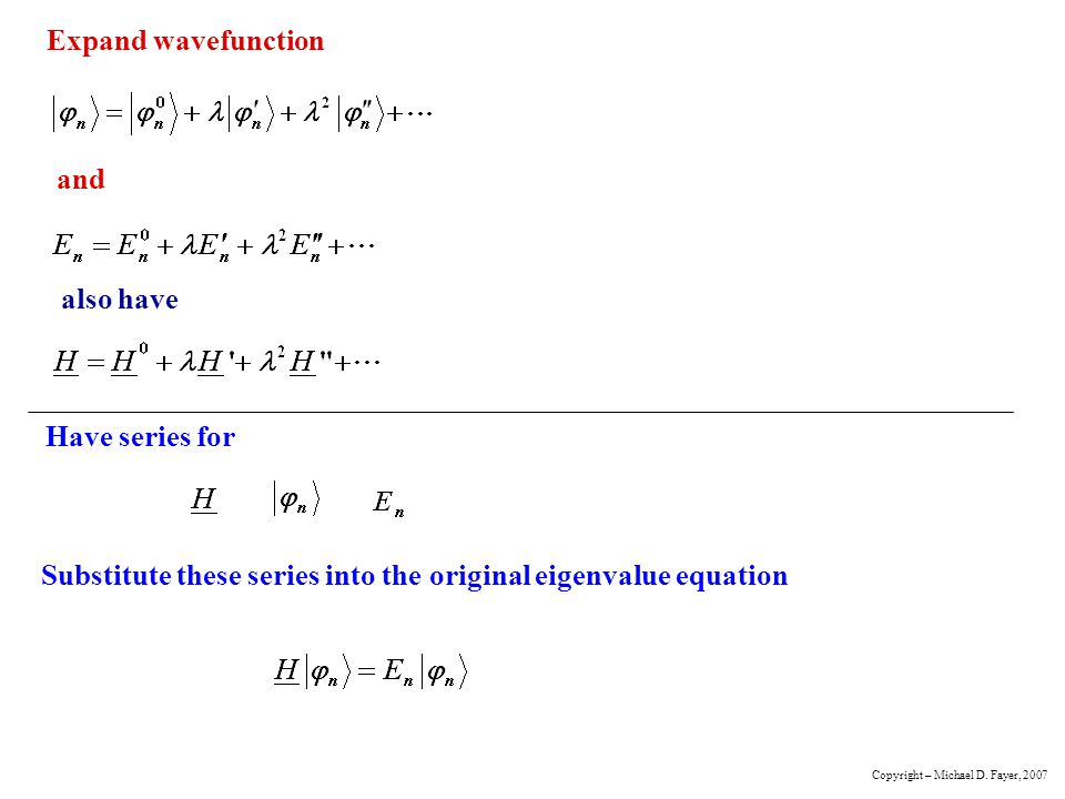 Expand wavefunction and Have series for Substitute these series into the original eigenvalue equation Copyright – Michael D.