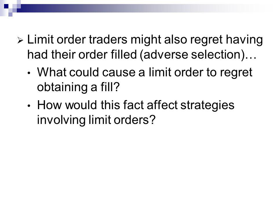 Limit order traders might also regret having had their order filled (adverse selection)… What could cause a limit order to regret obtaining a fill.
