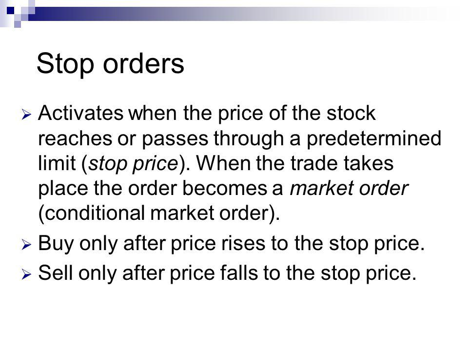 Stop orders Activates when the price of the stock reaches or passes through a predetermined limit (stop price).