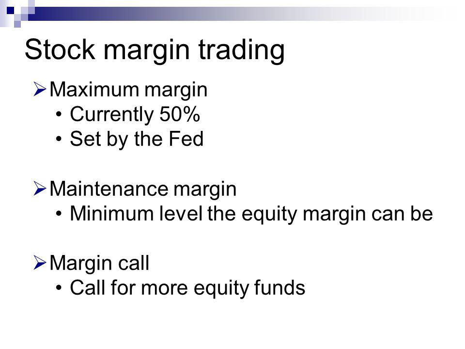 Maximum margin Currently 50% Set by the Fed Maintenance margin Minimum level the equity margin can be Margin call Call for more equity funds Stock mar