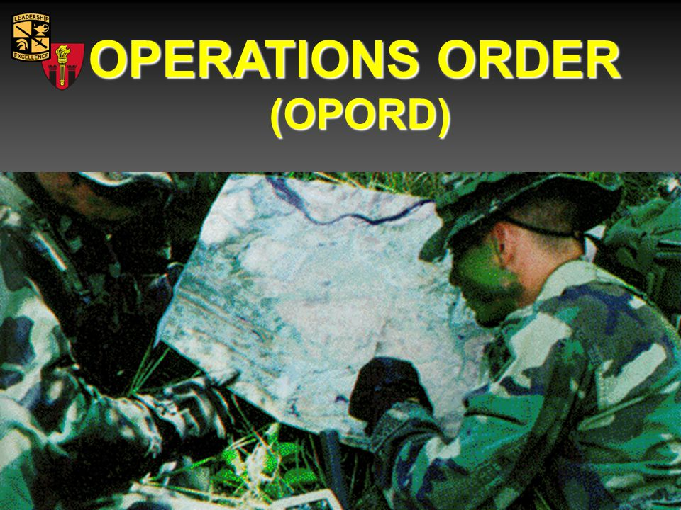 5 Paragraph OPORD 1.Situation 2.Mission 3.Execution 4.Service Support 5.Command and Signal