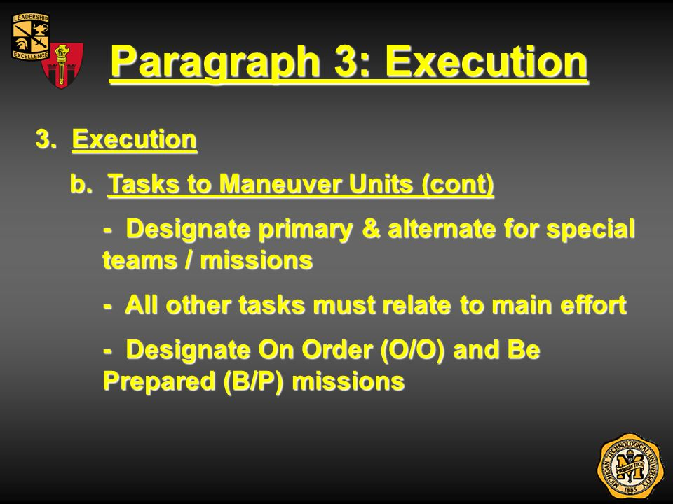 Paragraph 3: Execution 3. Execution b. Tasks to Maneuver Units (cont) - Designate primary & alternate for special teams / missions - All other tasks m