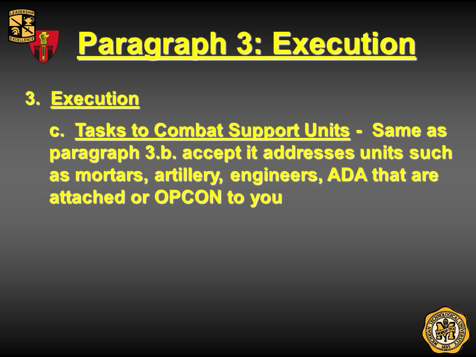 Paragraph 3: Execution 3. Execution c. Tasks to Combat Support Units - Same as paragraph 3.b. accept it addresses units such as mortars, artillery, en