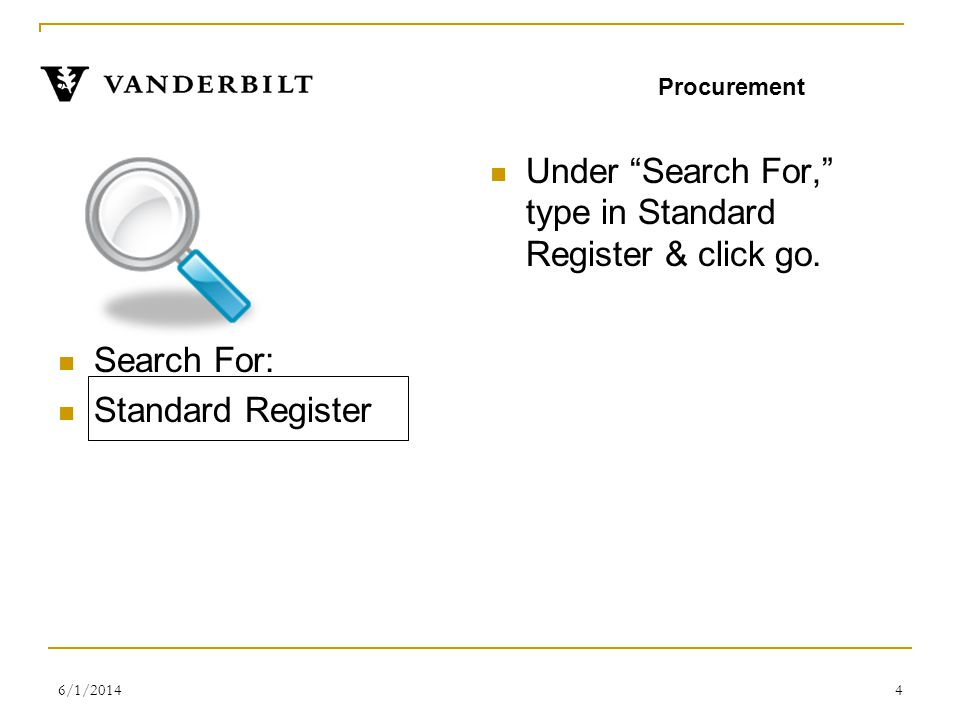 6/1/20144 Search For: Standard Register Under Search For, type in Standard Register & click go.