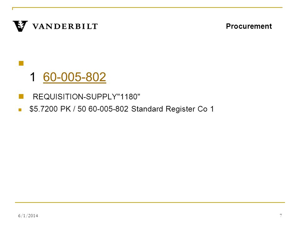 6/1/20147 1 60-005-802 60-005-802 REQUISITION-SUPPLY 1180 $5.7200 PK / 50 60-005-802 Standard Register Co 1 Procurement