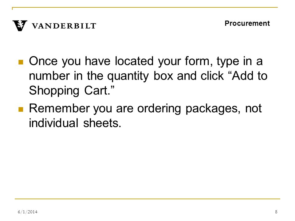 6/1/20149 After youve added all of your forms to your shopping cart, you can check out, add your purchases to your requisition, and proceed with this order exactly the same way you finish all eProcurement orders Procurement