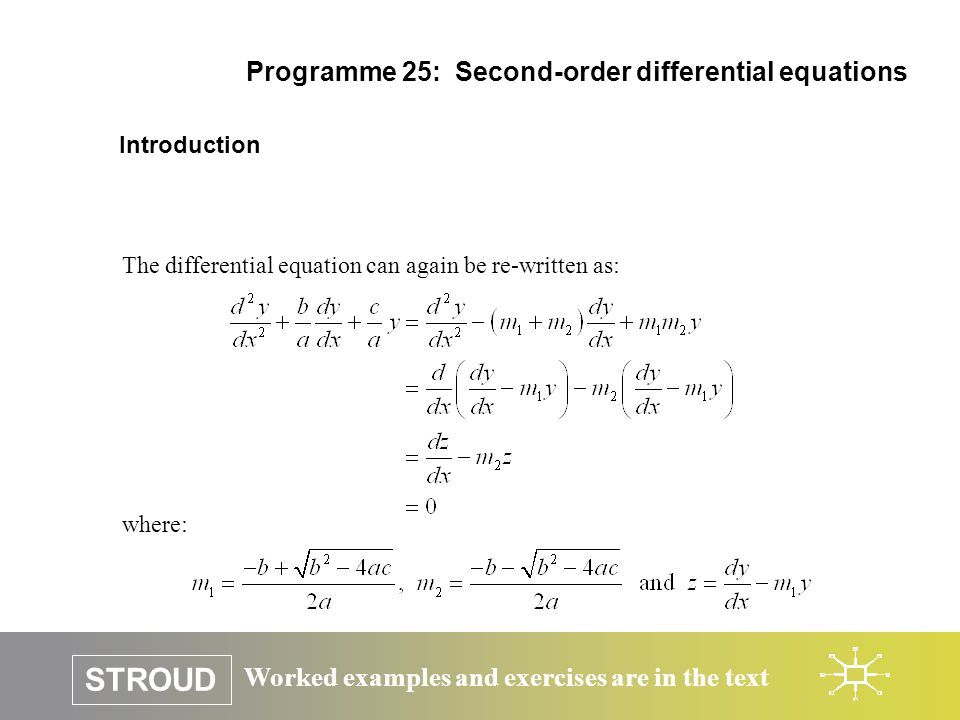 Worked examples and exercises are in the text STROUD Programme 25: Second-order differential equations Introduction The differential equation can agai