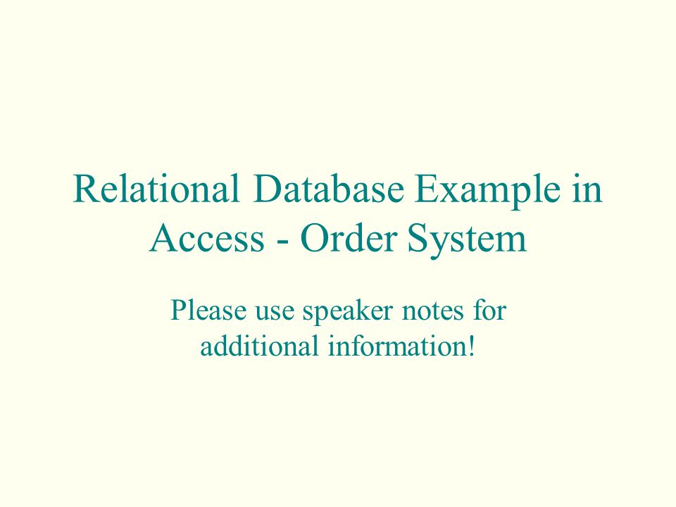 Relational Database Example in Access - Order System Please use speaker notes for additional information!