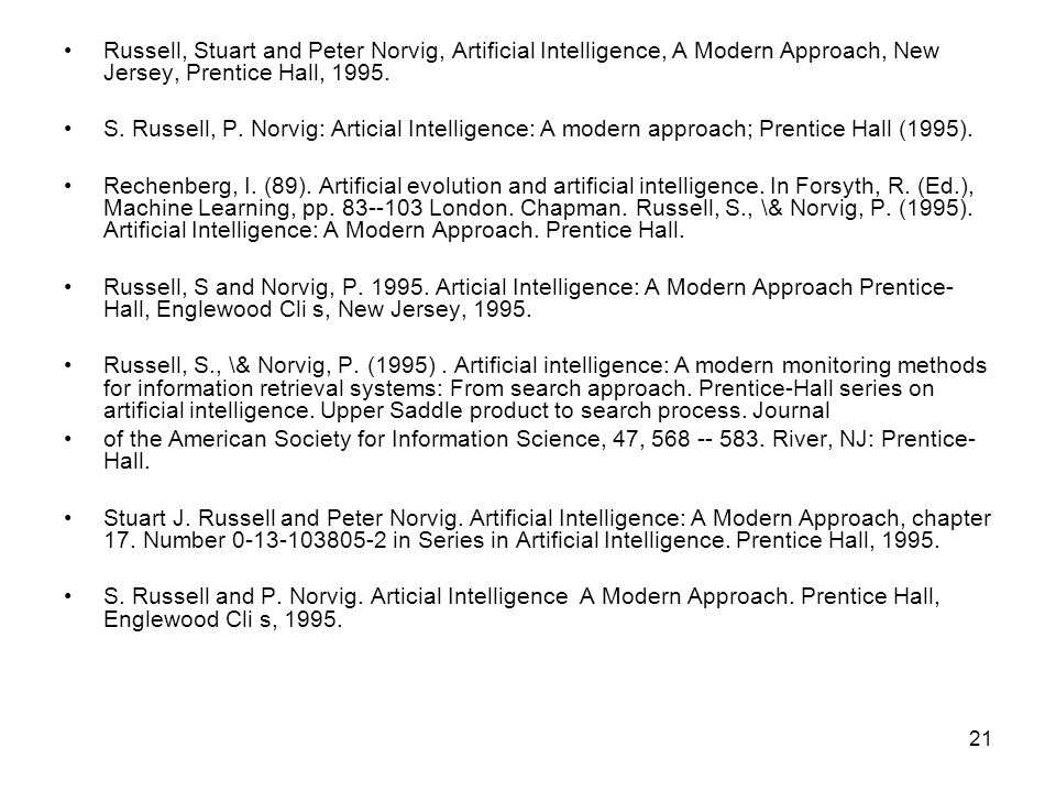 21 Russell, Stuart and Peter Norvig, Artificial Intelligence, A Modern Approach, New Jersey, Prentice Hall, 1995. S. Russell, P. Norvig: Articial Inte