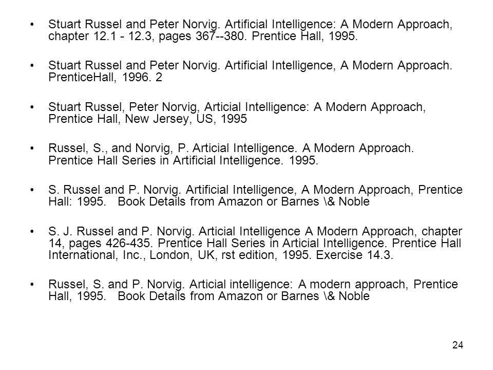 24 Stuart Russel and Peter Norvig. Artificial Intelligence: A Modern Approach, chapter 12.1 - 12.3, pages 367--380. Prentice Hall, 1995. Stuart Russel