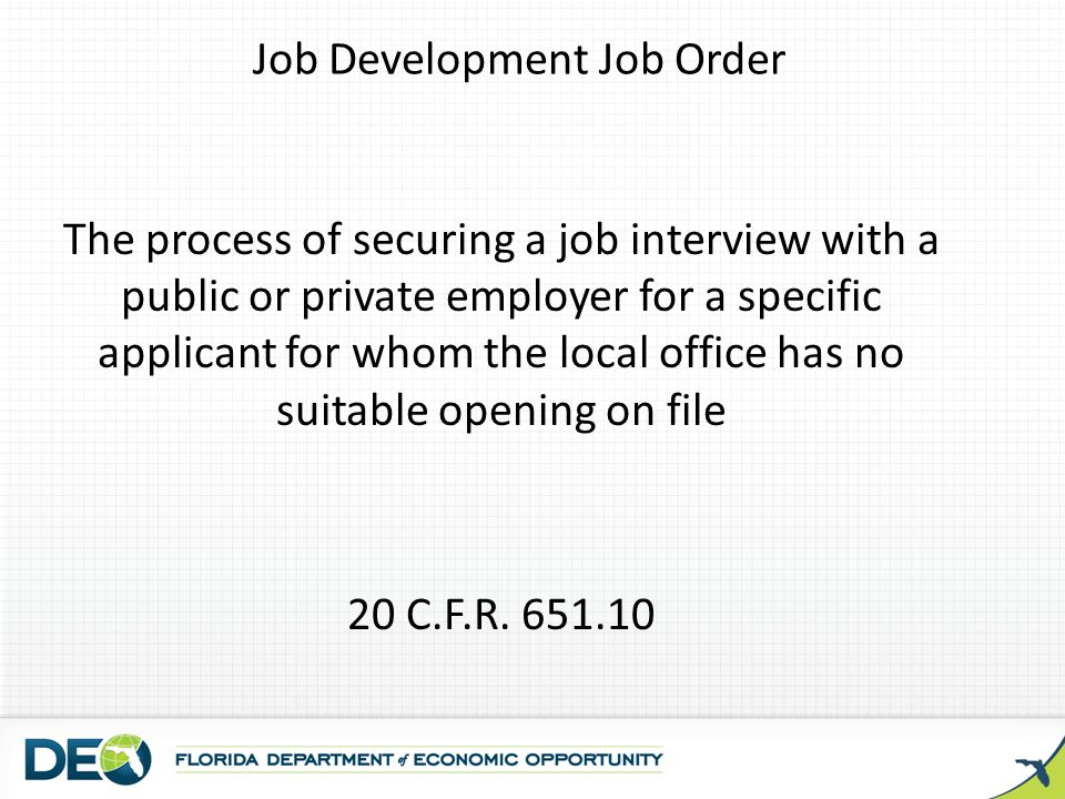 Job Development Job Order The process of securing a job interview with a public or private employer for a specific applicant for whom the local office