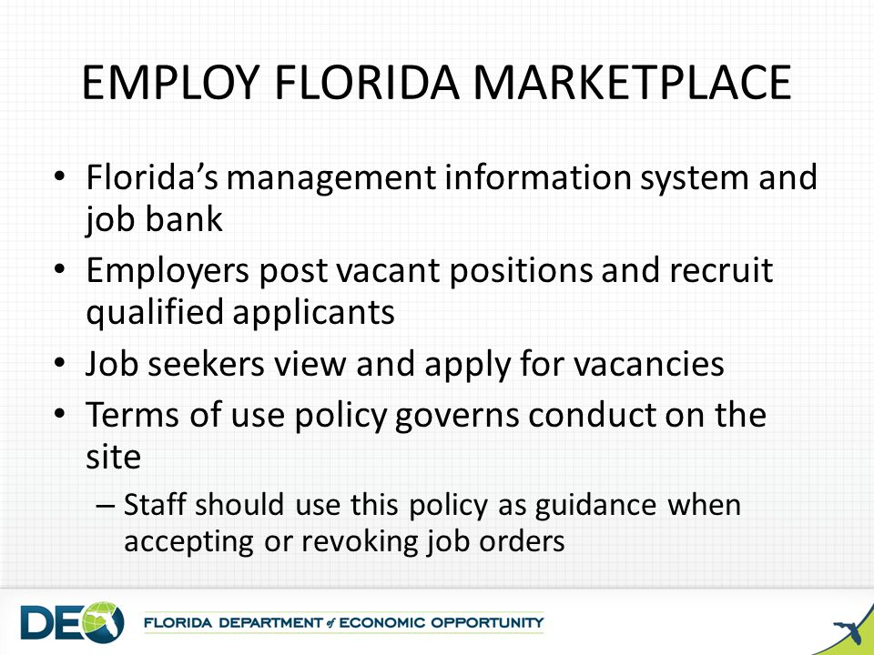 EMPLOY FLORIDA MARKETPLACE Floridas management information system and job bank Employers post vacant positions and recruit qualified applicants Job se