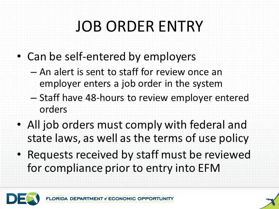 JOB ORDER ENTRY Can be self-entered by employers – An alert is sent to staff for review once an employer enters a job order in the system – Staff have