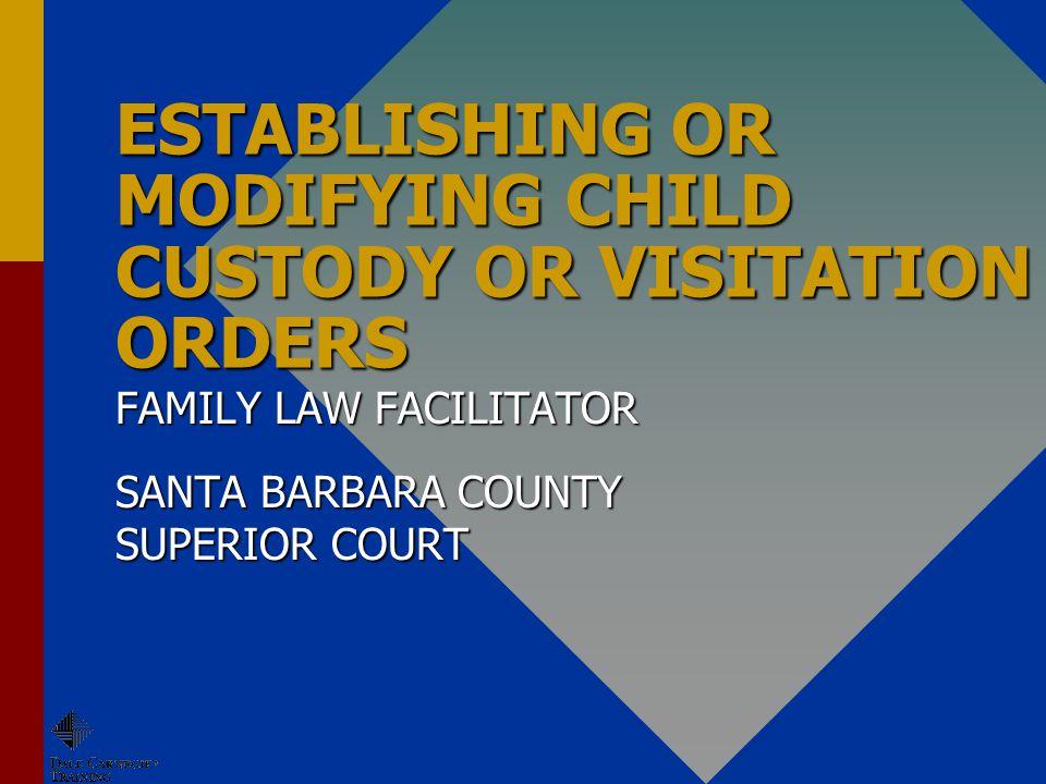 ESTABLISHING OR MODIFYING CHILD CUSTODY OR VISITATION ORDERS FAMILY LAW FACILITATOR SANTA BARBARA COUNTY SUPERIOR COURT