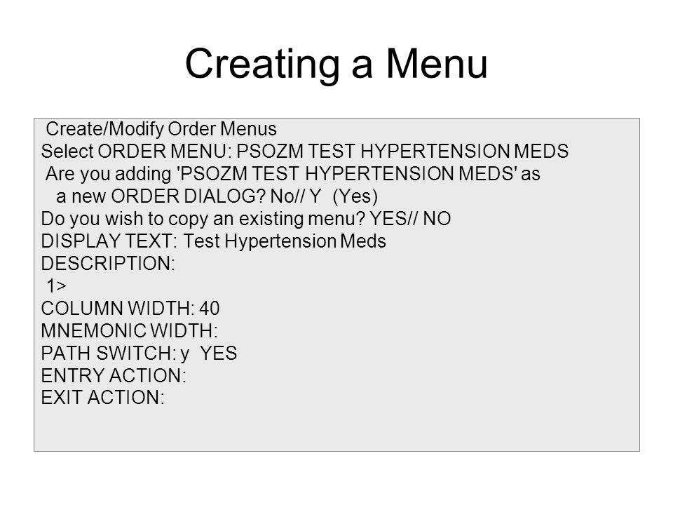 Creating a Menu Create/Modify Order Menus Select ORDER MENU: PSOZM TEST HYPERTENSION MEDS Are you adding 'PSOZM TEST HYPERTENSION MEDS' as a new ORDER