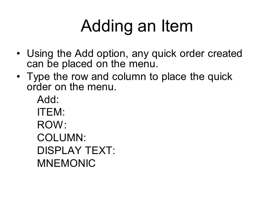 Adding an Item Using the Add option, any quick order created can be placed on the menu. Type the row and column to place the quick order on the menu.