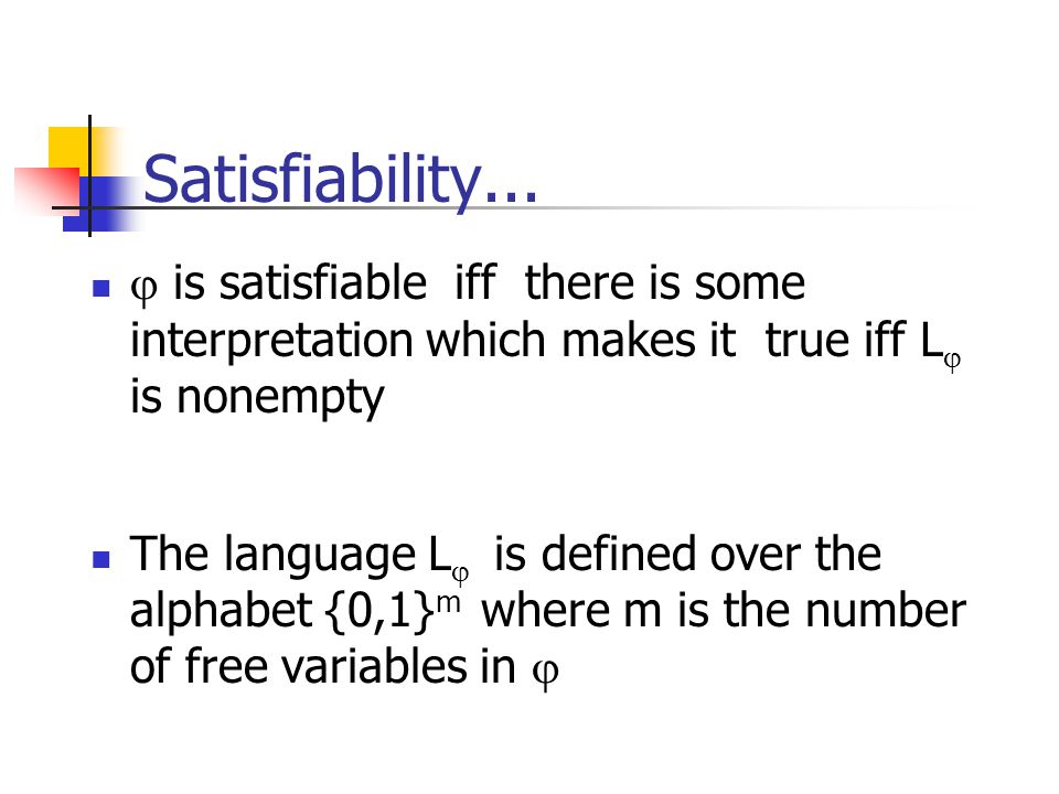 Satisfiability... is satisfiable iff there is some interpretation which makes it true iff L is nonempty The language L is defined over the alphabet {0