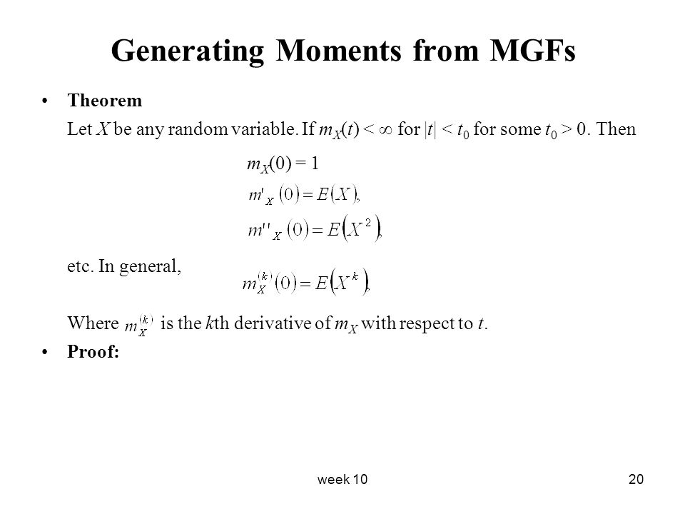 week 1020 Generating Moments from MGFs Theorem Let X be any random variable. If m X (t) 0. Then m X (0) = 1 etc. In general, Where is the kth derivati