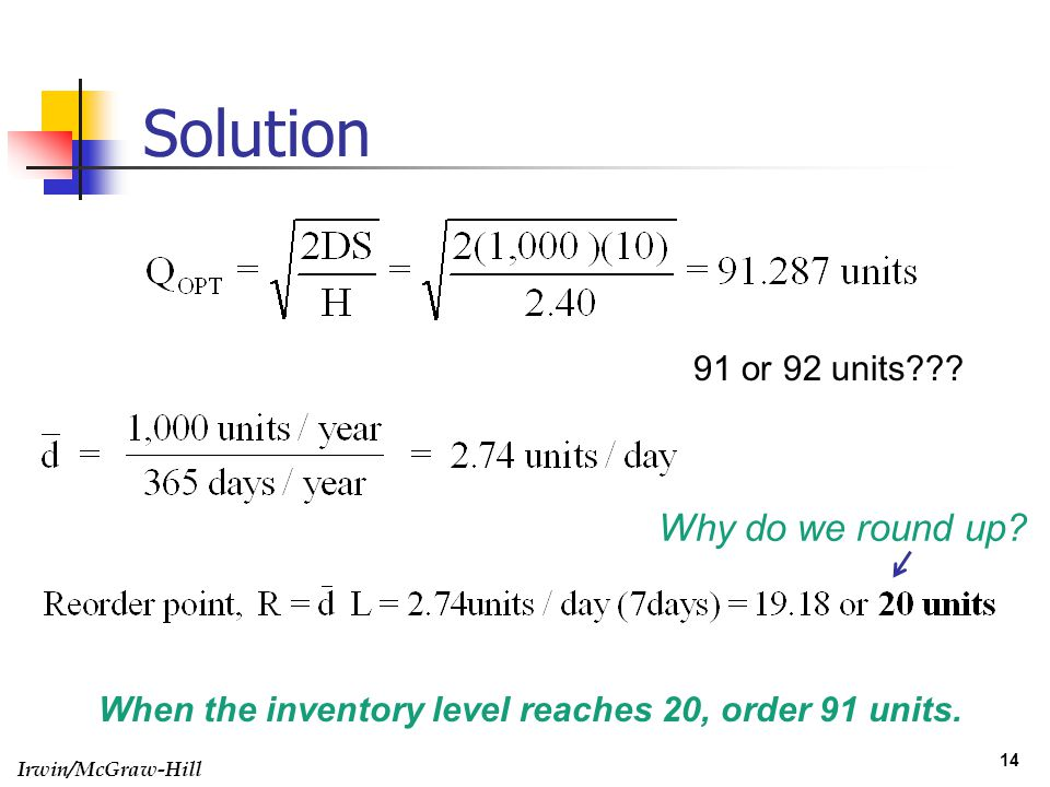 Irwin/McGraw-Hill 14 Solution When the inventory level reaches 20, order 91 units. 91 or 92 units??? Why do we round up?