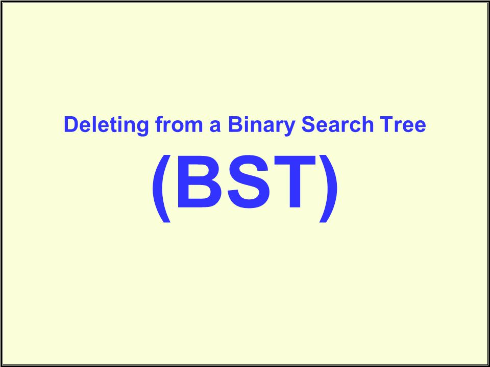 Deleting from a Binary Search Tree (BST)