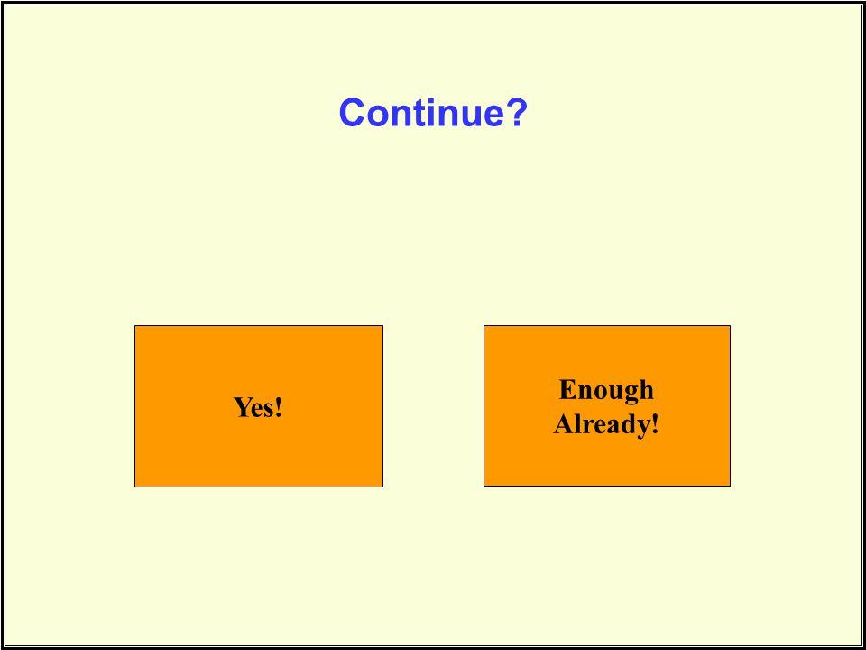 Continue? Yes! Enough Already!