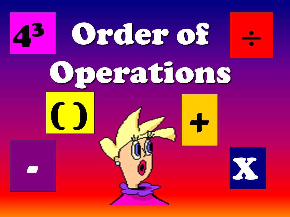 Order of Operations ( ) + X - 4343