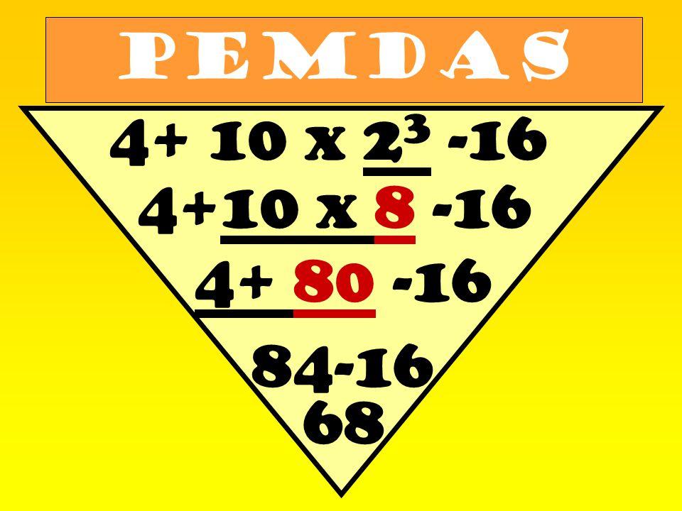 PEMDAS 4+ 10 x 2 3 -16 4+10 x 8 -16 4+ 80 -16 84-16 68