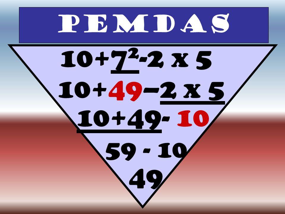 PEMDAS 10+7 2 -2 x 5 10+49–2 x 5 10+49- 10 59 - 10 49