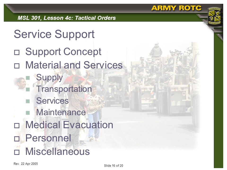 MSL 301, Lesson 4c: Tactical Orders Rev. 22 Apr 2005 Slide 16 of 20 Service Support Support Concept Material and Services Supply Transportation Servic