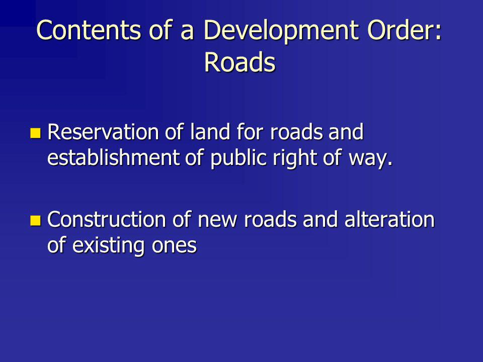 Contents of a Development Order: Roads Reservation of land for roads and establishment of public right of way.