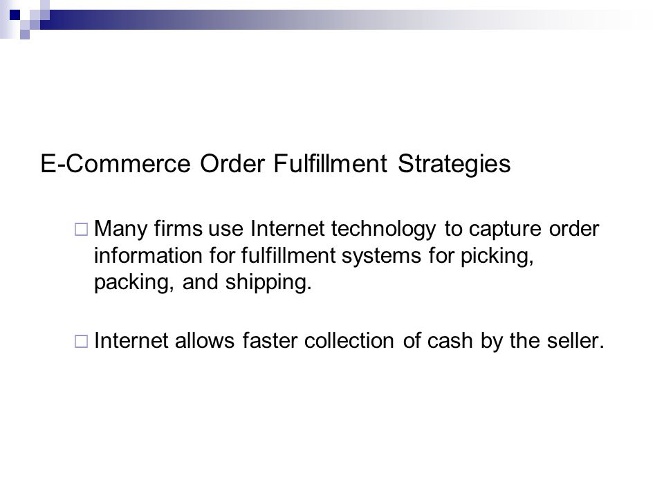 E-Commerce Order Fulfillment Strategies Many firms use Internet technology to capture order information for fulfillment systems for picking, packing,