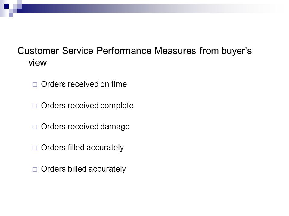 Customer Service Performance Measures from buyers view Orders received on time Orders received complete Orders received damage Orders filled accuratel