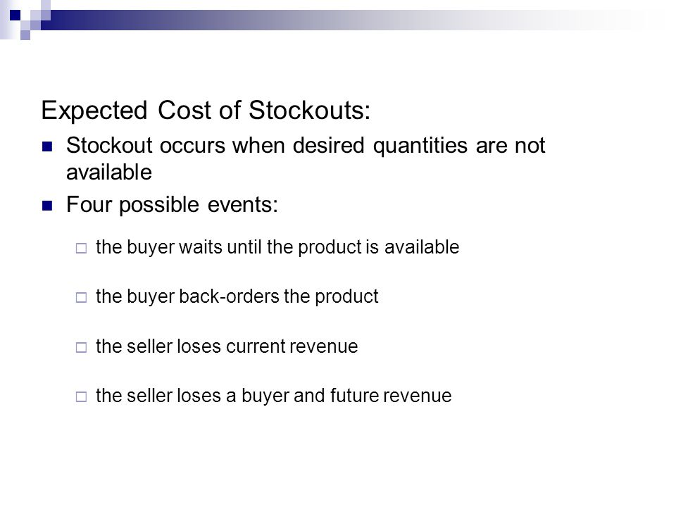 Expected Cost of Stockouts: Stockout occurs when desired quantities are not available Four possible events: the buyer waits until the product is avail