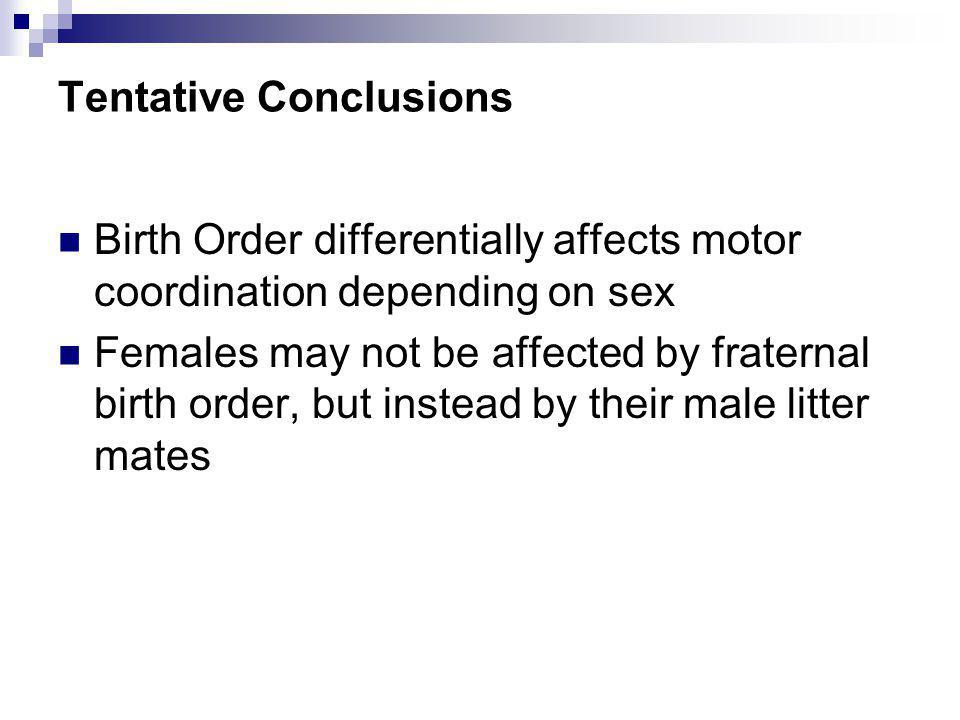 Tentative Conclusions Birth Order differentially affects motor coordination depending on sex Females may not be affected by fraternal birth order, but