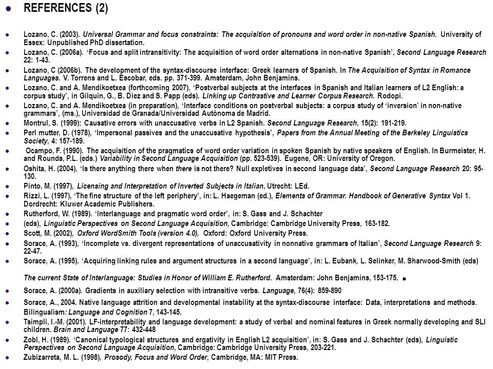32 REFERENCES (2) Lozano, C. (2003). Universal Grammar and focus constraints: The acquisition of pronouns and word order in non-native Spanish. Univer
