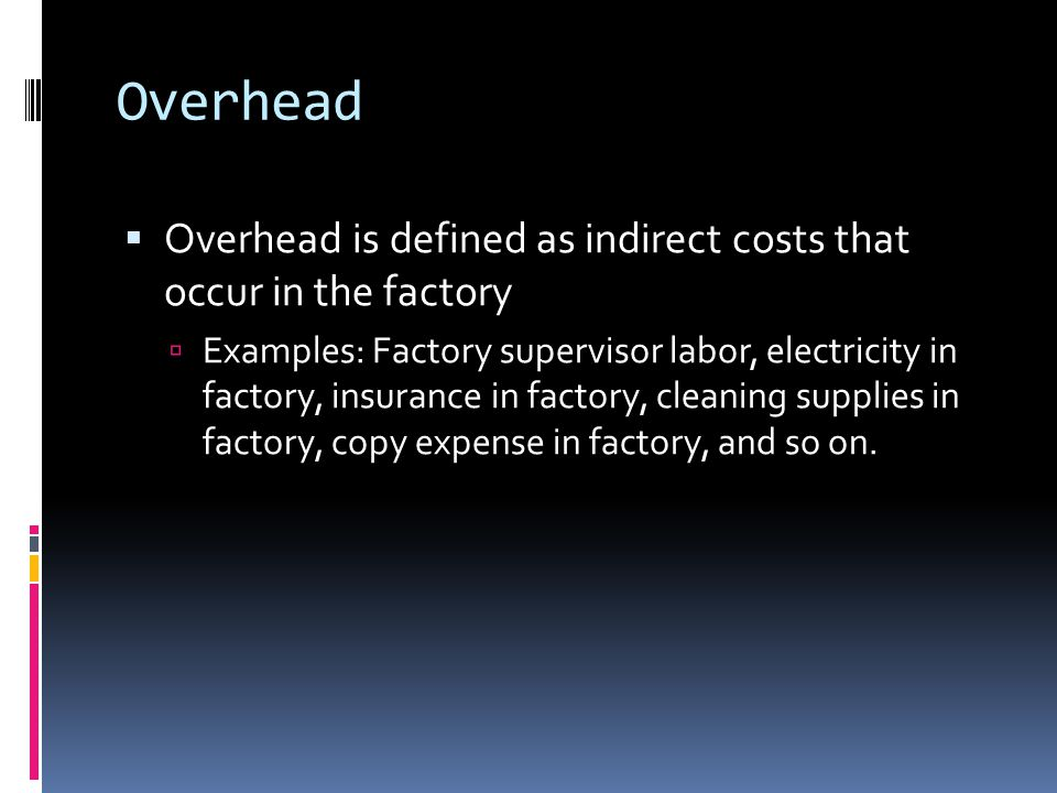 Three Overhead Categories Budgeted overhead Estimated at the beginning of the year Used for one purposecalculation of overhead rate Actual overhead Calculated at the end of the year Found in the general ledger Overhead applied The amount of overhead credited from the Manufacturing Overhead account and debited to Work in Process using a rate and a base